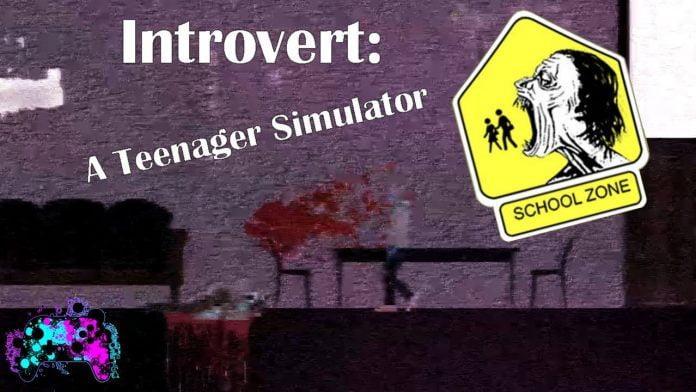 Introvert: A Teenage Simulator